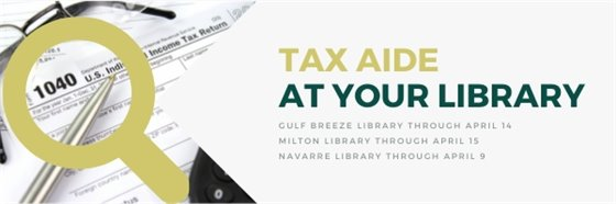 Tax Aid at your library. Gulf Breeze Library through April 14. Milton Library through April 15. Navarre Library through April 9.