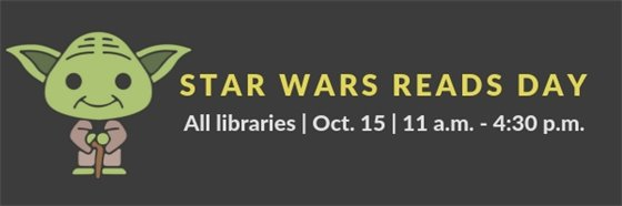 Star Wars Reads Day at all libraries Oct. 15, 11 a.m. - 4:30 p.m.