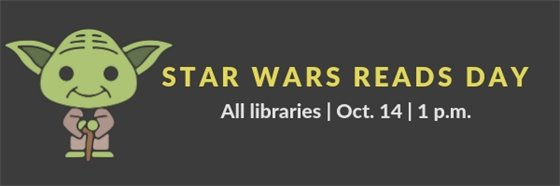 Star Wars Reads Day. All libraries October 14 at 1 p.m.