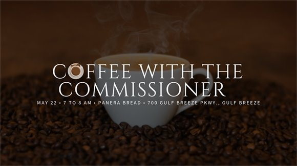 Coffee with the Commissioner, May 22, 7 to 8 AM, Panera Bread, 700 Gulf Breeze Parkway, Gulf Breeze