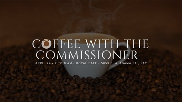 Coffee with the Commissioner, April 24, 7-8 AM, Royal Cafe, 5059 S. Alabama St., Jay
