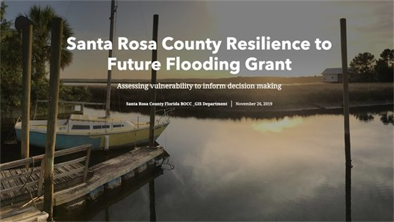 Santa Rosa County Resilience to Future Flooding Grant - Assessing vulnerability to inform decision making. Santa Rosa County Florida BOCC_GIS Department November 26, 2019