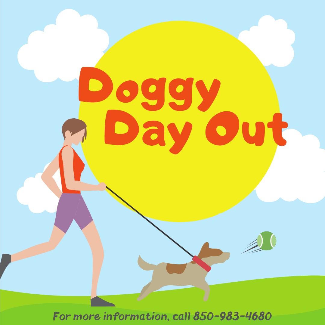 Doggy Day Out for more information call 850-983-4680