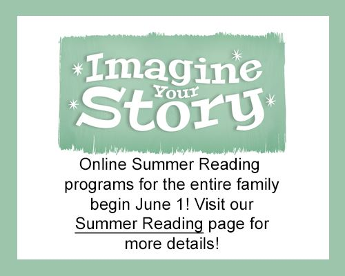 Online Summer Reading programs for the entire family begin June 1. Visit our Summer Reading page or