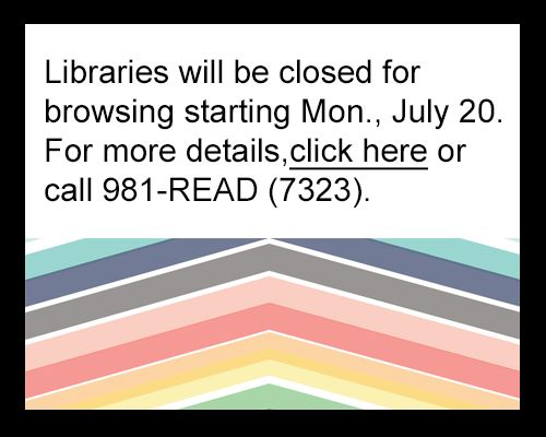 For details concerning the Library System's phased re-opening plan, click here or call 981-READ (732