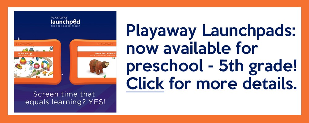 Playaway Launchpads: now available for ages 3-5! Click for more details.
