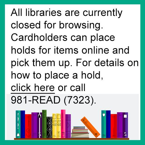 All libraries are closed for browsing. Cardholders can place holds for items online. Click for detai
